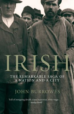 Irish: The Remarkable Saga of a Nation and a City 9781840188516