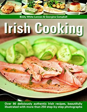 Irish Cooking: Over 70 Deliciously Authentic Irish Recipes, Beautifully Illustrated with More Than 275 Step-By-Step Photographs 9781844763306