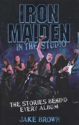 Iron Maiden: In the Studio: The Stories Behind Every Album 9781843583486
