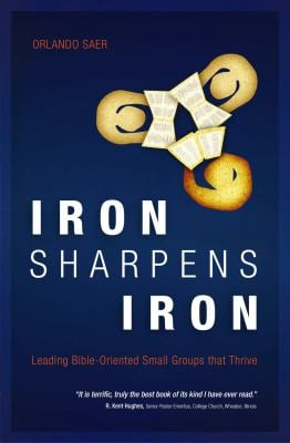 Iron Sharpens Iron: Leading Bible-Oriented Small Groups That Thrive 9781845505752
