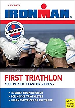 Ironman: First Triathlon: Your Perfect Plan to Success 9781841261164