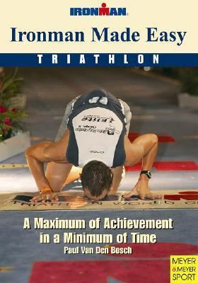 Ironman Made Easy: A Maximum of Achievement in a Minimum of Time 9781841261119