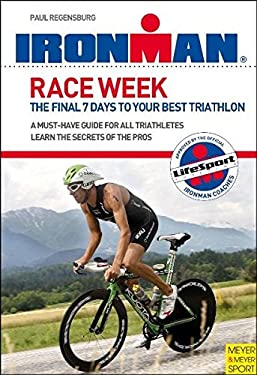 Ironman: Race Week: The Final 7 Days to Your Best Triathlon 9781841261171
