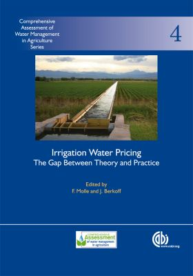 Irrigation Water Pricing the Gap Between Theory and Practice: Comprehensive Assessment of Water Management in Agriculture Series No. 4 9781845932923