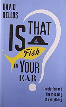 Is That a Fish in Your Ear?: Translation and the Meaning of Everything 9781846144646