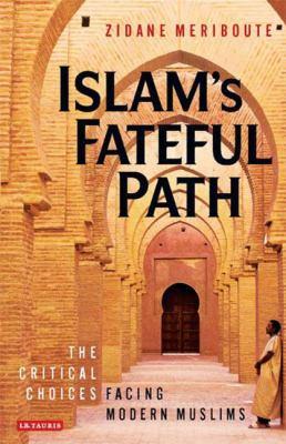 Islam's Fateful Path: The Critical Choices Facing Modern Muslims 9781845117412