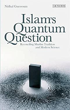 Islam's Quantum Question: Reconciling Muslim Tradition and Modern Science 9781848855182