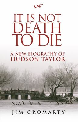 It Is Not Death to Die: A New Biography of Hudson Taylor 9781845503673