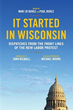 It Started in Wisconsin: Dispatches from the Front Lines of the New Labor Protest 9781844678884