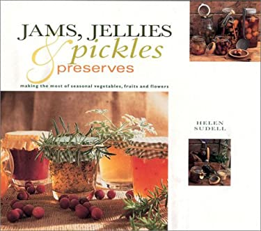 Jams, Jellies, Pickles and Preserves: Gifts from Nature Series: Making the Most Seasonal Vegetables, Fruits and Flowers 9781842157855