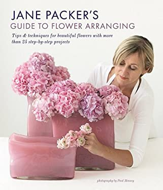 Jane Packer's Guide to Flower Arranging: Easy Techniques for Fabulous Arranging 9781845977382