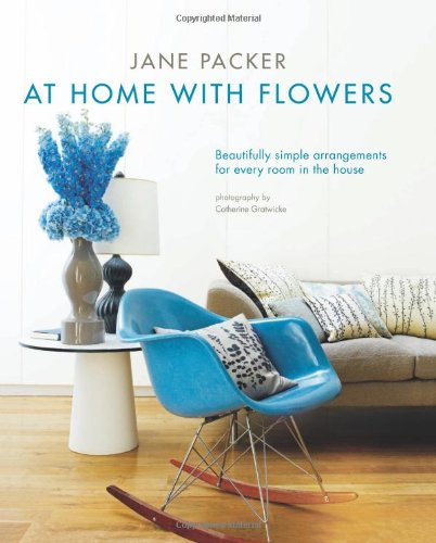 At Home with Flowers: Beautifully Simple Arrangements for Every Room in the House 9781849751193