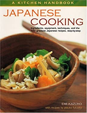 Japanese Cooking: A Kitchen Handbook: Ingredients, Equipment, Techniques, and the 100 Greatest Japanese Recipies, Step-By-Step 9781842159644