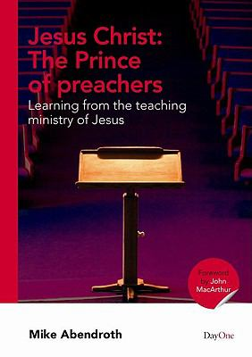 Jesus Christ: The Prince of Preachers: Learning from the Teaching Ministry of Jesus 9781846251085