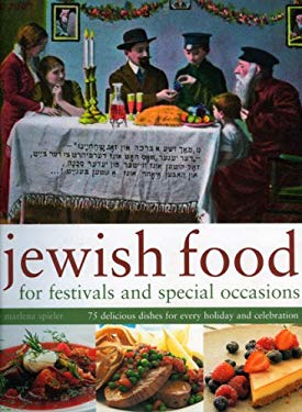 Jewish Food for Festivals and Special Occasions: 75 Delicious Dishes for Every Holiday and Celebration 9781844766482