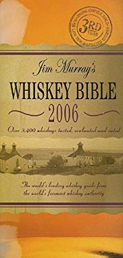 Jim Murray's Whiskey Bible: The World's Leading Whiskey Guide from the World's Foremost Whiskey Authority 9781844421268
