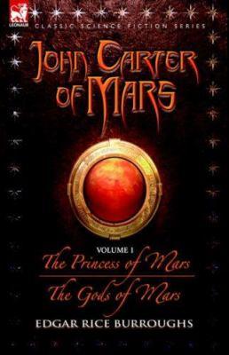 John Carter of Mars - Volume 1 - The Princess of Mars & the Gods of Mars 9781846771163