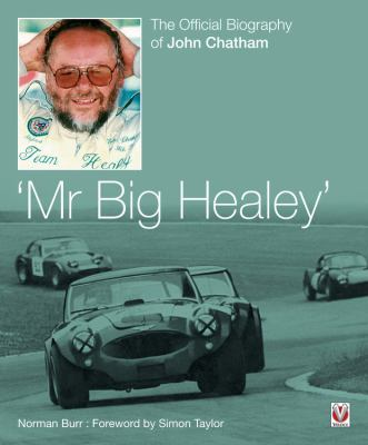 Mr Big Healey: The Official Biography of John Chatham 9781845842574