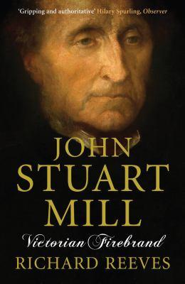 John Stuart Mill: Victorian Firebrand 9781843546436