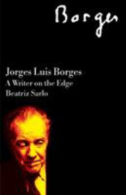 Jorge Luis Borges: A Writer on the Edge 9781844675883