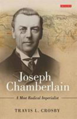 Joseph Chamberlain: A Most Radical Imperialist