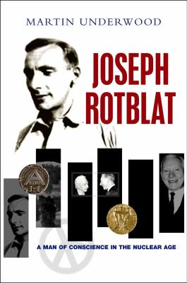 Joseph Rotblat: A Man of Conscience in the Nuclear Age 9781845193232