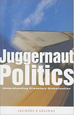 Juggernaut Politics: Understanding Predatory Globalization 9781842771693