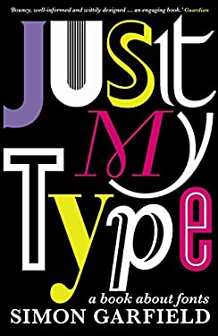 Just My Type: A Book about Fonts. Simon Garfield 9781846683022