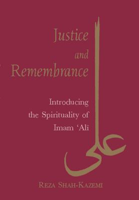 Justice and Remembrance: Introducing the Spirituality of Imam Ali 9781845110659