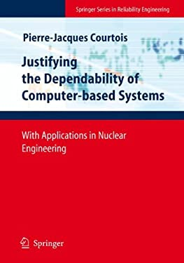 Justifying the Dependability of Computer-Based Systems: With Applications in Nuclear Engineering 9781848003712