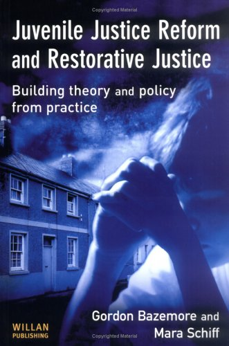 Juvenile Justice Reform and Restorative Justice: Building Theory and Policy from Practice 9781843920946