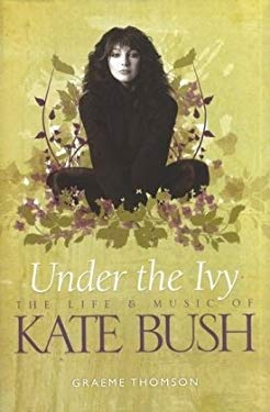 Under the Ivy: The Life & Music of Kate Bush 9781847729309
