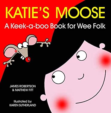 Katie's Moose: A Keek-a-boo Book for Wee Folk 9781845020965