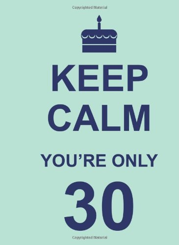 Keep Calm You're Only 30 9781849532211
