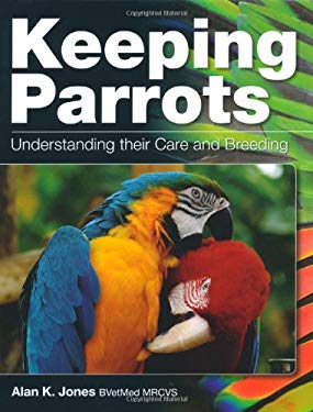 Keeping Parrots: Understanding Their Care and Breeding 9781847972637
