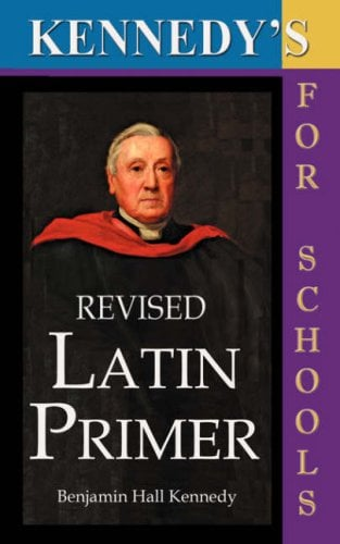 Kennedy's Revised Latin Primer 9781843560296