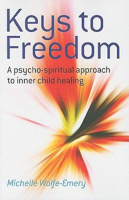 Keys to Freedom: A Psycho-Spiritual Approach to Inner Child Healing 9781846941467