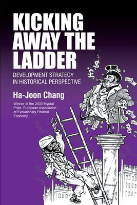 Kicking Away the Ladder: Development Strategy in Historical Perspective 9781843310273