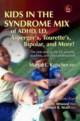 Kids in the Syndrome Mix of ADHD, LD, Asperger's, Tourette's, Bipolar and More!: The One Stop Guide for Parents, Teachers, and Other Professionals 9781843108108