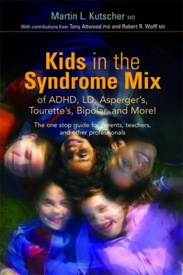 Kids in the Syndrome Mix of ADHD, LD, Asperger's, Tourette's, Bipolar and More!: The One Stop Guide for Parents, Teachers and Other Professionals 9781843108115