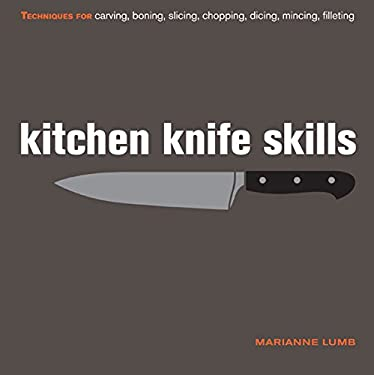 Kitchen Knife Skills: Techniques for Carving, Boning, Slicing, Chopping, Dicing, Mincing, Filleting 9781845433345
