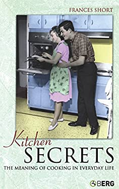 Kitchen Secrets: The Meaning of Cooking in Everyday Life 9781845202743