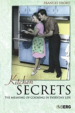 Kitchen Secrets: The Meaning of Cooking in Everyday Life 9781845202767