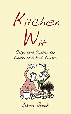 Kitchen Wit: Quips and Quotes for Cooks and Food Lovers 9781849530002