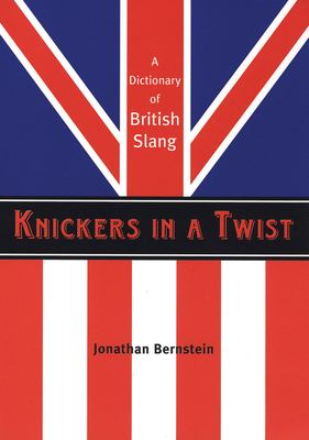 Knickers in a Twist: A Dictionary of British Slang 9781841958347