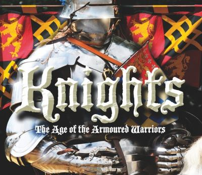 Knights: The Age of the Armoured Warriors 9781844420131