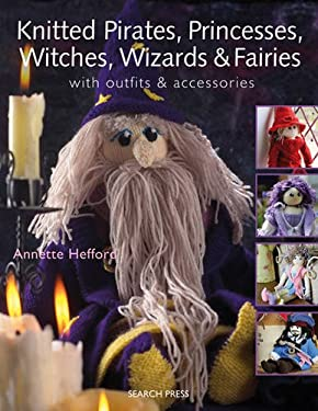 Knitted Pirates, Princesses, Witches, Wizards and Fairies: With Outfits & Accessories 9781844484249