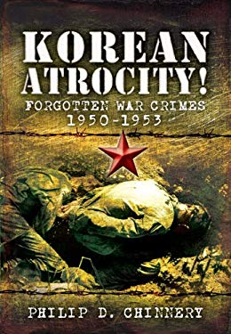 Korean Atrocity!: Forgotten War Crimes, 1950-1953 9781848841093