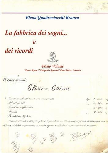 La Fabbrica Dei Sogni ... E Dei Ricordi - 1) Primo Volume *Pane E Rustici *Antipasti E Spuntini *Primi Piatti E Minestre 9781847996473