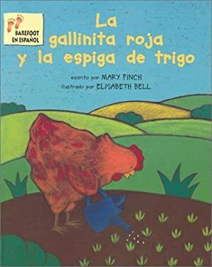 La Gallinita Roja y la Espiga Trigo = The Little Red Hen and the Ear of Wheat
